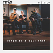 Porque Eu Sei Que É Amor (Acústico) de Titãs