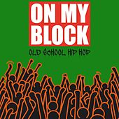 On My Block (Old School Hip Hop) by Various Artists