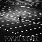 The Darkness Around Me by Tommy Kripke