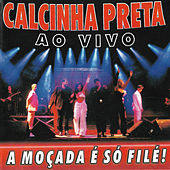 A Moçada é Só Filé! - Ao Vivo by Calcinha Preta