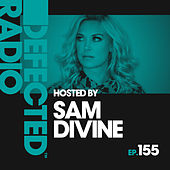 Defected Radio Episode 155 (hosted by Sam Divine) von Various Artists