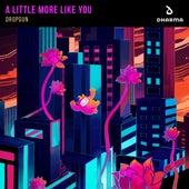 A Little More Like You von Dropgun
