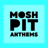 Mosh Pit Anthems van Various Artists