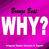 Why? (Original Radio Version & Remix) by Bronze Beat
