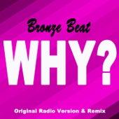 Why? (Original Radio Version & Remix) von Bronze Beat