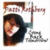 Come Back Tomorrow by Patti Rothberg