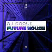 All About: Future House, Vol. 7 von Various Artists