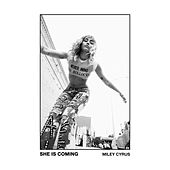 SHE IS COMING by Miley Cyrus