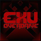 Exu Overdrive by Exu Overdrive