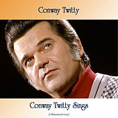 Conway Twitty Sings (Remastered 2019) von Conway Twitty