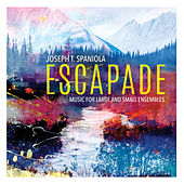Escapade: Music for Large & Small Ensembles by Joseph T. Spaniola by Various Artists