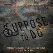 Suppose  To Do (feat. Lil Yee & Boo Banga) von Walle924BangGang