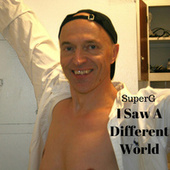 I saw a different world by Super G
