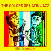 The Colors of Latin Jazz by Various Artists
