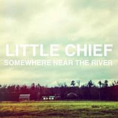 Somewhere near the River by Little Chief