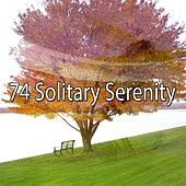 74 Solitary Serenity von Lullabies for Deep Meditation