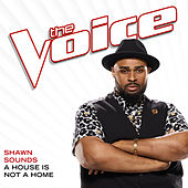 A House Is Not A Home (The Voice Performance) de Shawn Sounds
