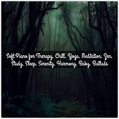 Soft Piano for Therapy, Chill, Yoga, Meditation, Zen, Study, Sleep, Serenity, Harmony, Baby, Ballads von Various Artists