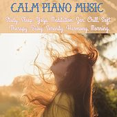 Calm Piano Music: Study, Sleep, Yoga, Meditation, Zen, Chill, Soft, Therapy, Baby, Serenity, Harmony, Morning von Various Artists