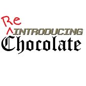 Re-Introducing Chocolate by Chocolate