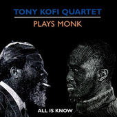 Plays Monk: All Is Know by Tony Kofi