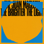 The Brighter The Light de The Juan MacLean