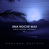 Una Noche Mas (Solo Lounge Anthems), Vol. 1 - EP di Various Artists