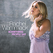Something People Say (Acoustic) by Rachel Wammack