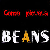 Come pioveva by Beans