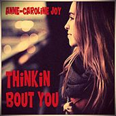 Thinkin Bout You by Anne-Caroline Joy
