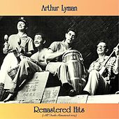 Remastered Hits (All Tracks Remastered 2019) by Arthur Lyman