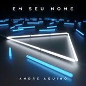 Em Seu Nome de André Aquino