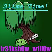 Slime Time! by Fr34ksh0w_w1ll0w