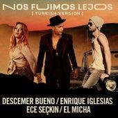 Nos Fuimos Lejos (Turkish Version) by Descemer Bueno