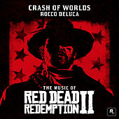 Crash of Worlds (From the Music of Red Dead Redemption 2) by Rocco Deluca