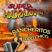 Super Madrazos Con Los Rancheritos Del Topo Chico by Los Rancheritos Del Topo Chico