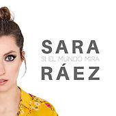 Si El Mundo Mira by Sara Ráez