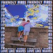 Love Like Waves (Remixes) von Friendly Fires