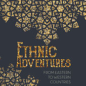 Ethnic Adventures: from Eastern to Western Countries by Various Artists