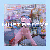 Must Be Love by Shaan