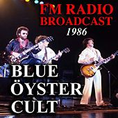 FM Radio Broadcast 1986 Blue Öyster Cult by Blue Oyster Cult