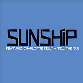 Tell The Sun (feat. Charlotte Kelly) van Sunship