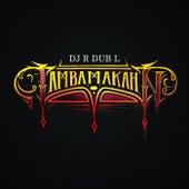 Tambamakahn von DJ R Dub L