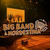 Big Band à Nordestina (Ao Vivo) von Big Band à Nordestina