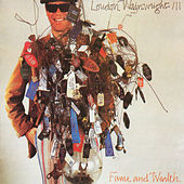 Fame And Wealth by Loudon Wainwright III