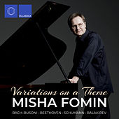 Variations on a Theme: Bach-Busoni, Beethoven, Schumann, Balakirev by Misha Fomin