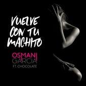 Vuelve Con Tu Machito de Osmani Garcia