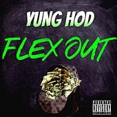Flex Out by Yung Hod