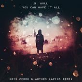 You Can Have It All (Kris Cerro & Arturs Lapins Remix) by B. Aull
