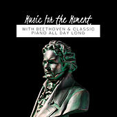 Music for the Moment: With Beethoven & Classic Piano All Day Long van Various Artists